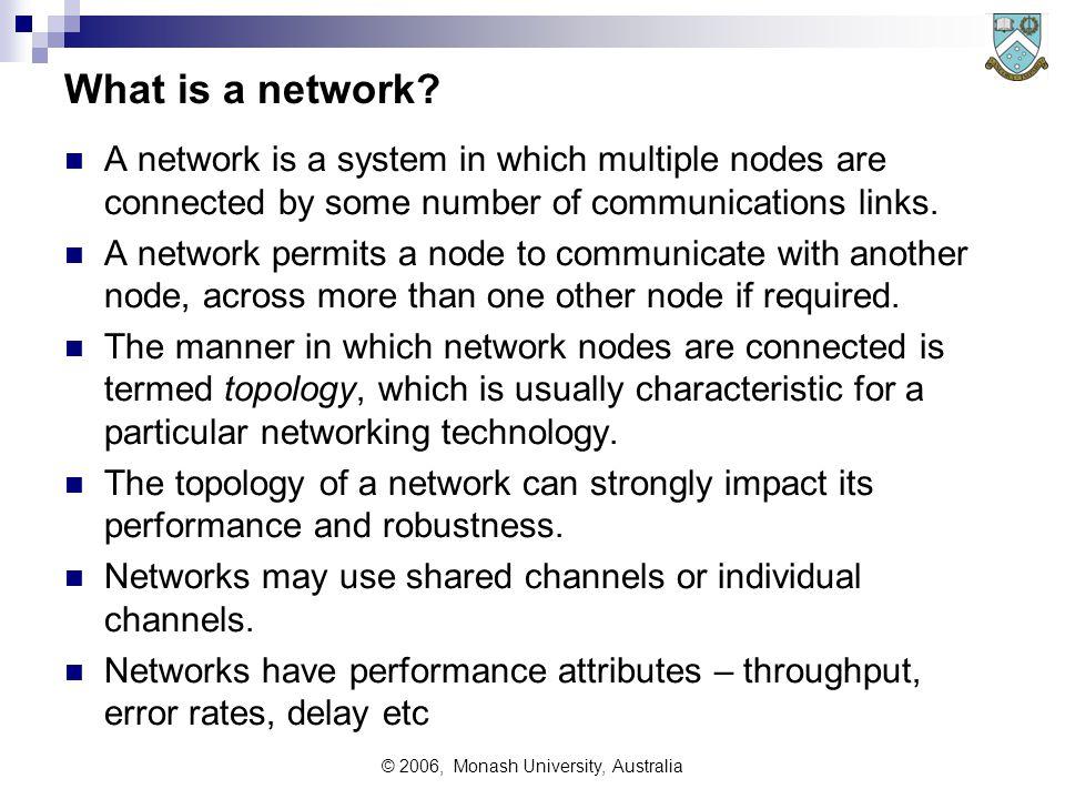 © 2006, Monash University, Australia What is a network.
