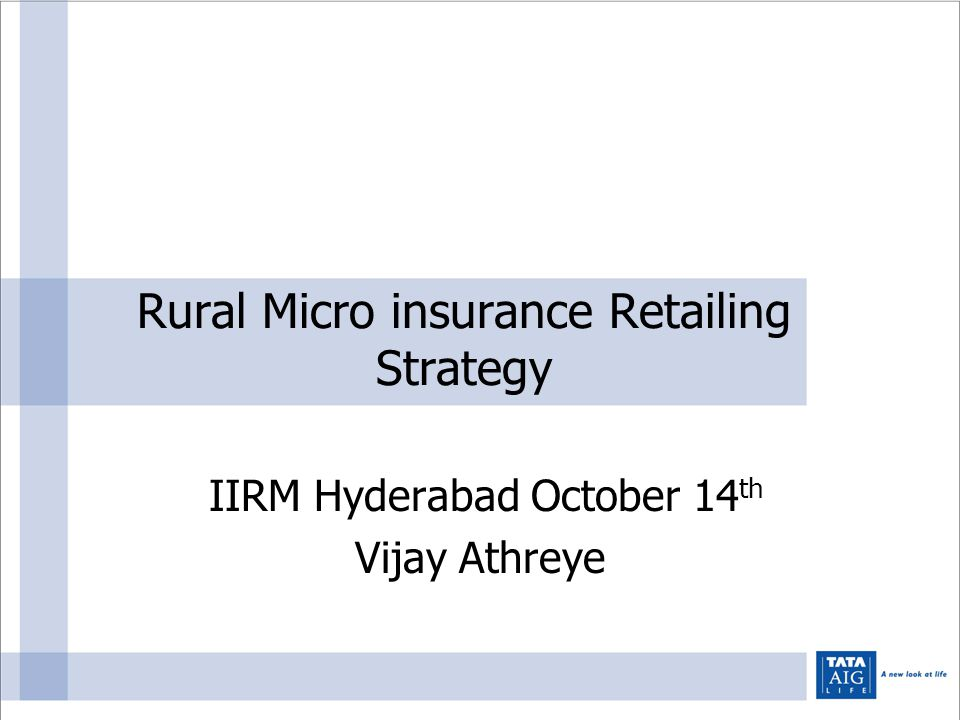 Rural Micro insurance Retailing Strategy IIRM Hyderabad October 14 th Vijay Athreye