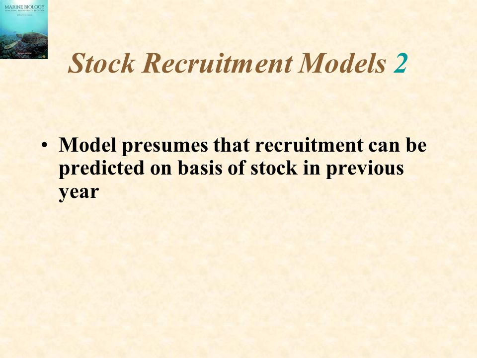 Stock Recruitment Models 2 Model presumes that recruitment can be predicted on basis of stock in previous year