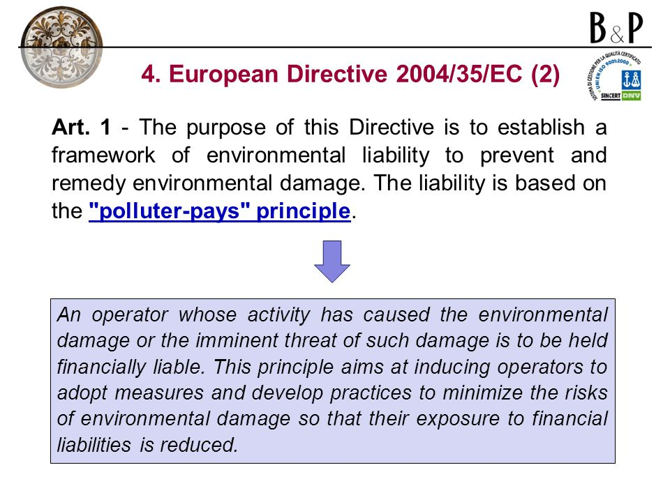 Art. 1 - The purpose of this Directive is to establish a framework of environmental liability to prevent and remedy environmental damage. The liabilit