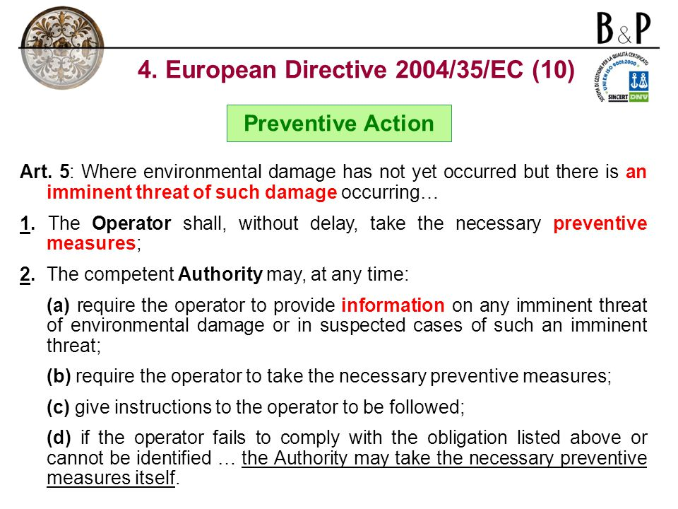 Preventive Action Art. 5: Where environmental damage has not yet occurred but there is an imminent threat of such damage occurring… 1. The Operator sh