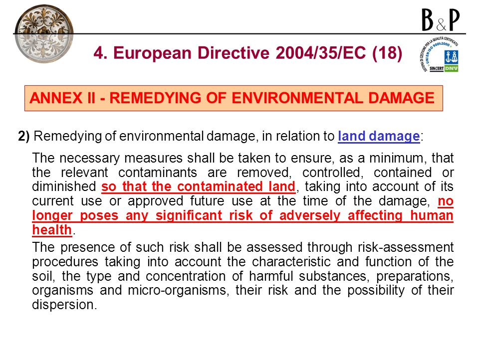 4. European Directive 2004/35/EC (18) 2) Remedying of environmental damage, in relation to land damage: The necessary measures shall be taken to ensur