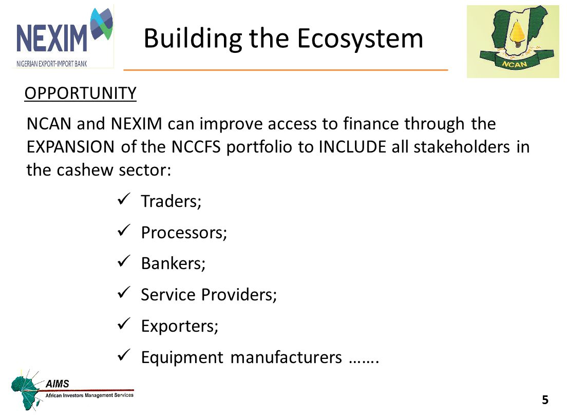 Building the Ecosystem 5 NCAN and NEXIM can improve access to finance through the EXPANSION of the NCCFS portfolio to INCLUDE all stakeholders in the