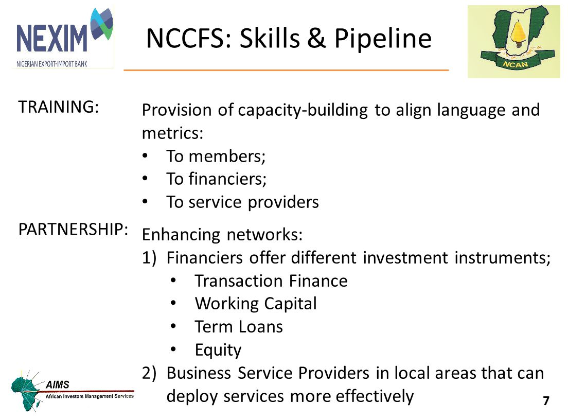 7 TRAINING: Provision of capacity-building to align language and metrics: To members; To financiers; To service providers PARTNERSHIP: Enhancing netwo