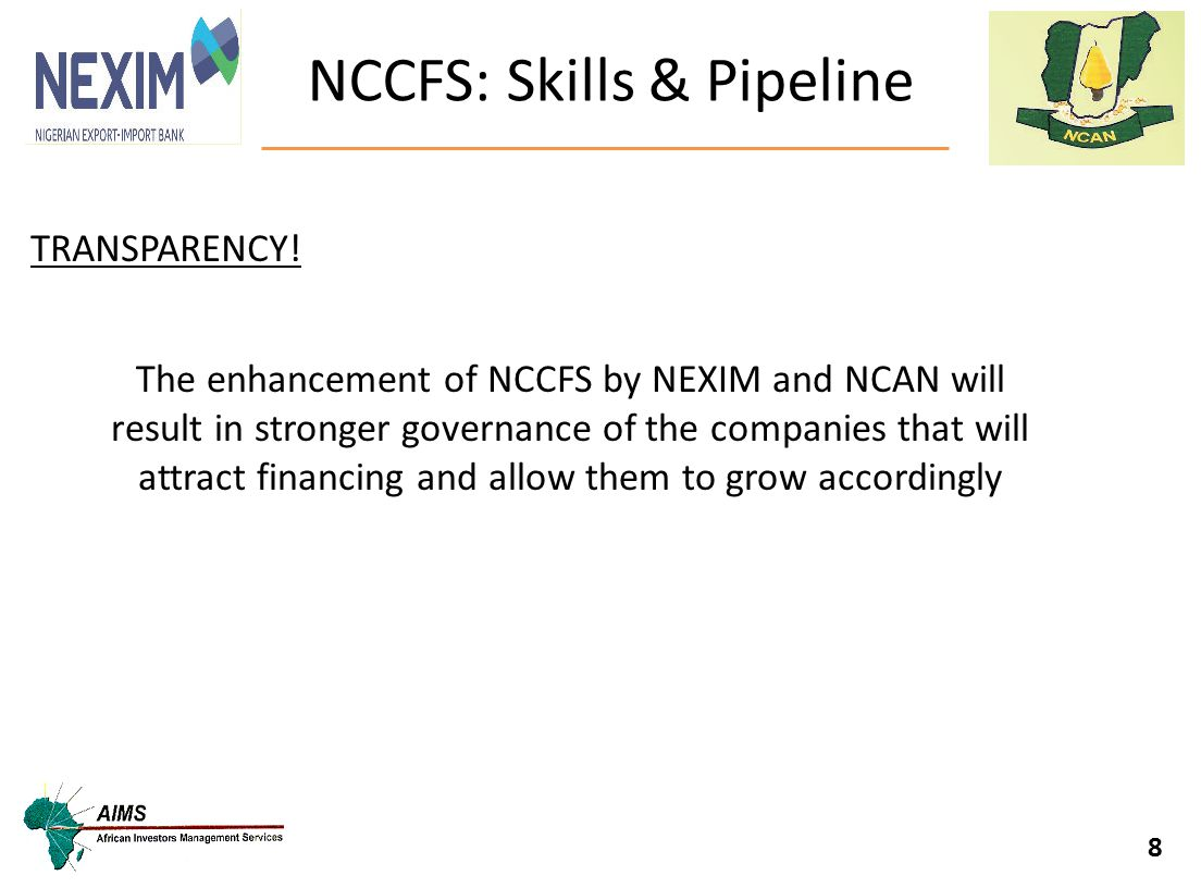 8 TRANSPARENCY! The enhancement of NCCFS by NEXIM and NCAN will result in stronger governance of the companies that will attract financing and allow t