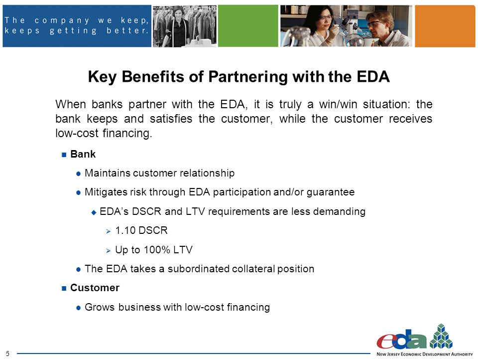 5 Key Benefits of Partnering with the EDA When banks partner with the EDA, it is truly a win/win situation: the bank keeps and satisfies the customer, while the customer receives low-cost financing.