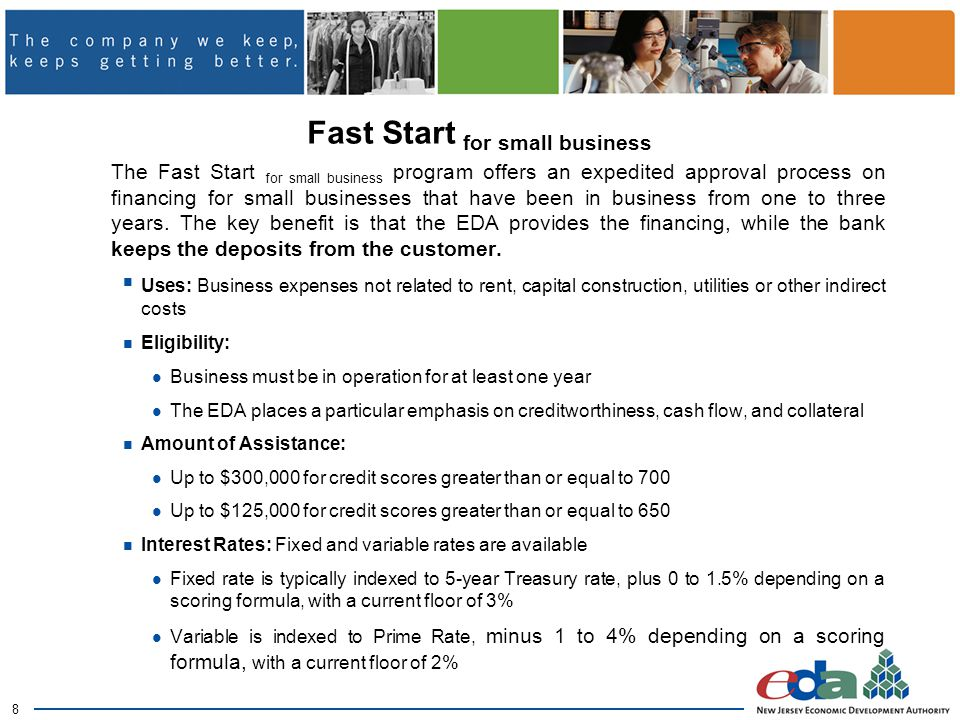 8 Fast Start for small business The Fast Start for small business program offers an expedited approval process on financing for small businesses that have been in business from one to three years.
