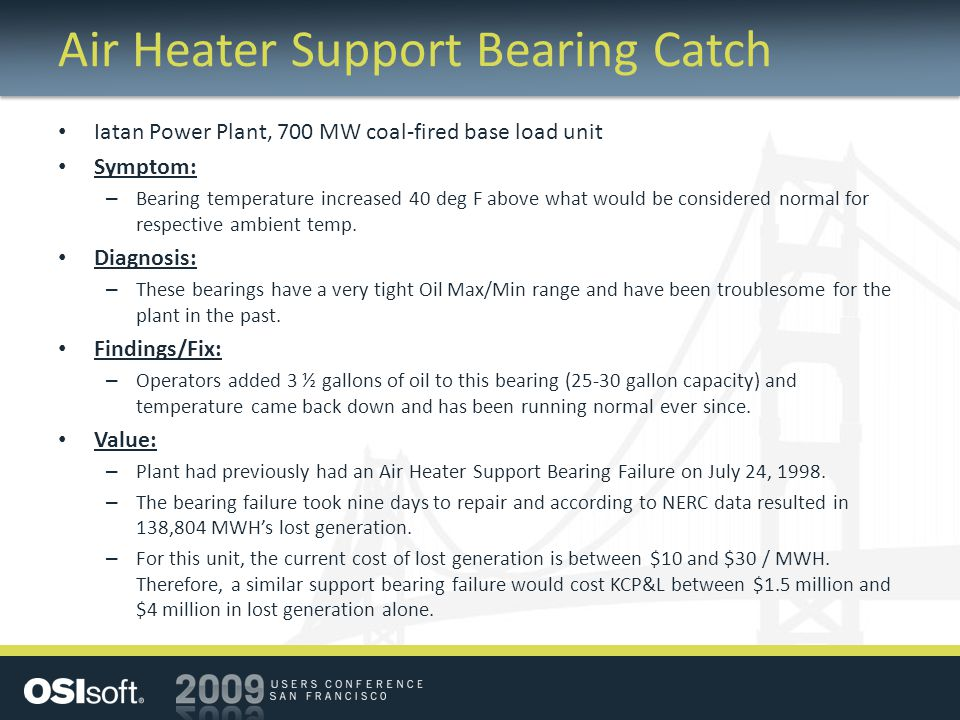 Air Heater Support Bearing Catch Iatan Power Plant, 700 MW coal-fired base load unit Symptom: – Bearing temperature increased 40 deg F above what would be considered normal for respective ambient temp.