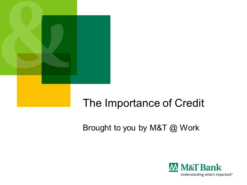 The Importance of Credit Good credit is important in today's world.