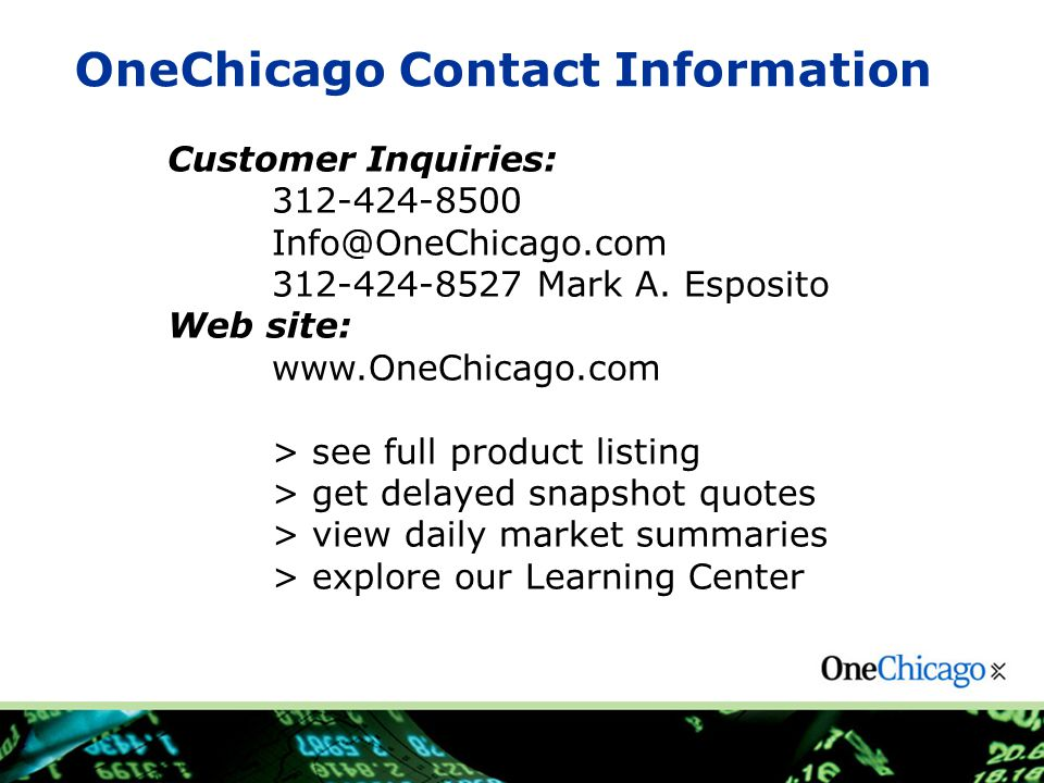 Customer Inquiries: 312-424-8500 Info@OneChicago.com 312-424-8527 Mark A.