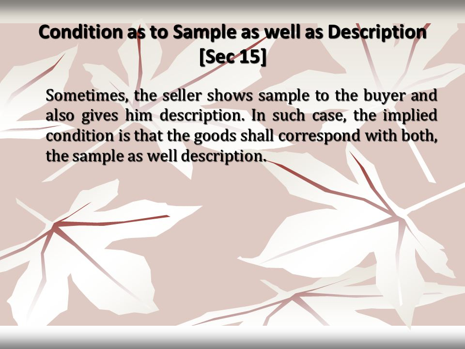 Condition as to Sample as well as Description [Sec 15] Sometimes, the seller shows sample to the buyer and also gives him description. In such case, t
