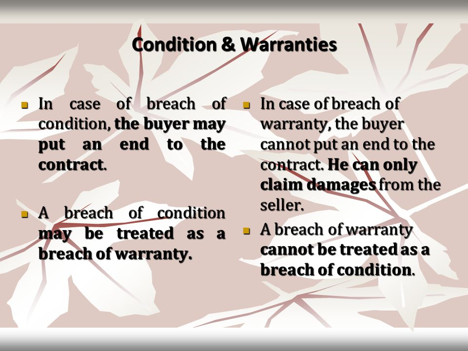 Condition & Warranties In case of breach of condition, the buyer may put an end to the contract.