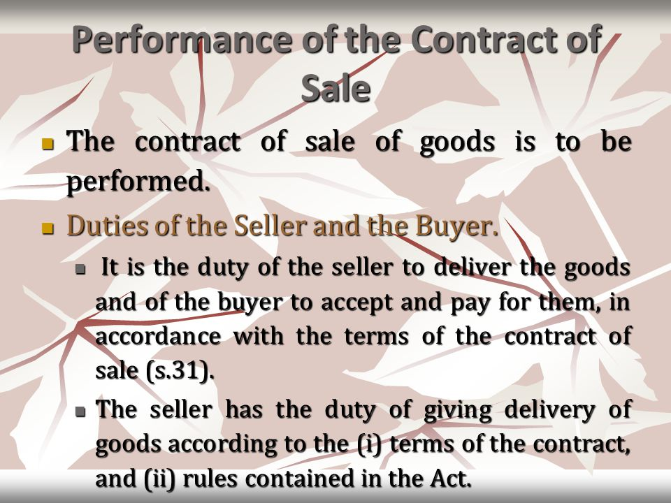 Performance of the Contract of Sale The contract of sale of goods is to be performed.
