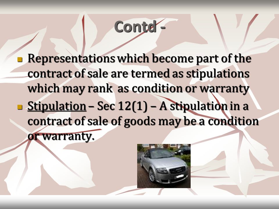 Contd - Representations which become part of the contract of sale are termed as stipulations which may rank as condition or warranty Representations w