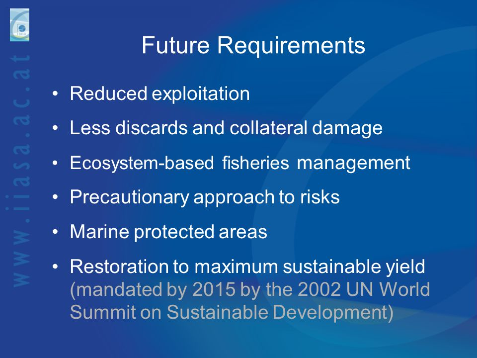 Future Requirements Reduced exploitation Less discards and collateral damage Ecosystem-based fisheries management Precautionary approach to risks Mari