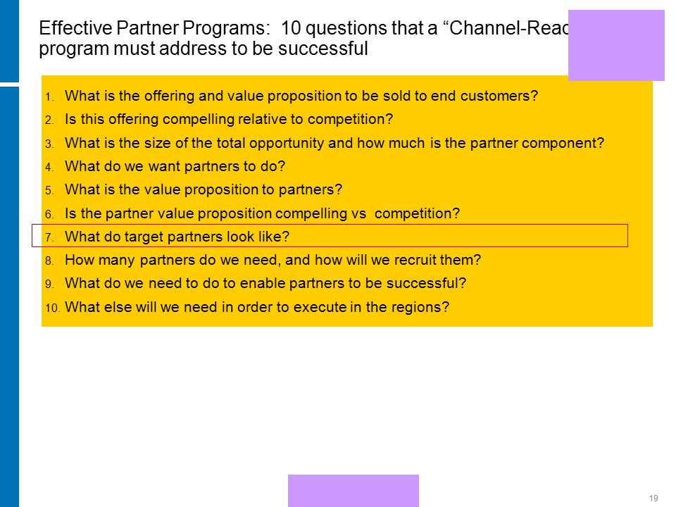 "HP Confidential19 Effective Partner Programs: 10 questions that a ""Channel-Ready"" program must address to be successful 1. What is the offering and va"