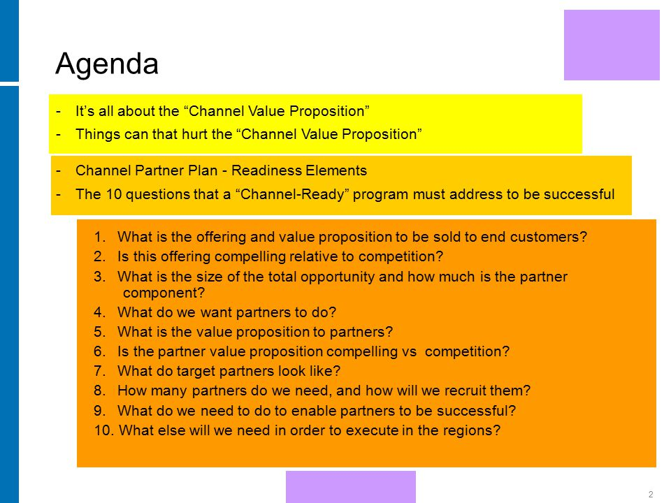 HP Confidential2 Agenda -It's all about the Channel Value Proposition -Things can that hurt the Channel Value Proposition -Channel Partner Plan - Readiness Elements -The 10 questions that a Channel-Ready program must address to be successful 1.