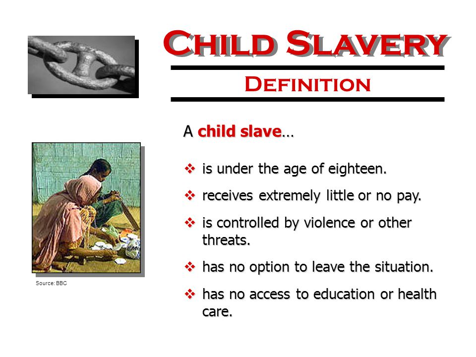 Child Slavery Definition A child slave…  is under the age of eighteen.