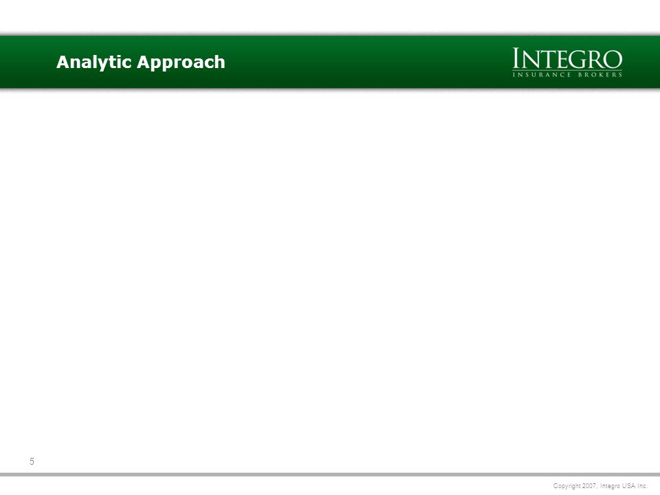 Copyright 2007, Integro USA Inc. 5 Analytic Approach