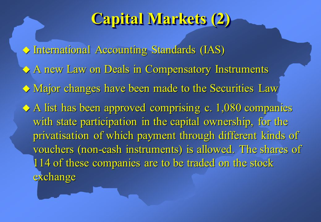  International Accounting Standards (IAS)  A new Law on Deals in Compensatory Instruments  Major changes have been made to the Securities Law  A list has been approved comprising c.