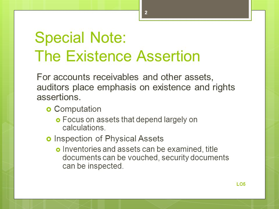 Special Note: The Existence Assertion For accounts receivables and other assets, auditors place emphasis on existence and rights assertions.