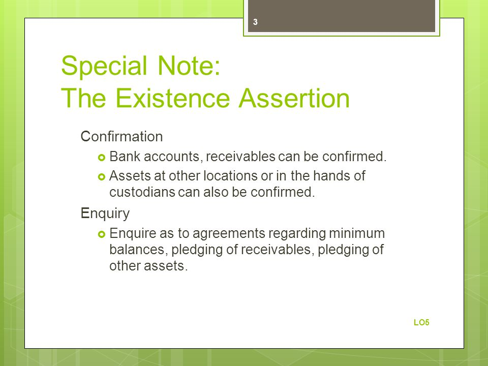 Special Note: The Existence Assertion Confirmation  Bank accounts, receivables can be confirmed.