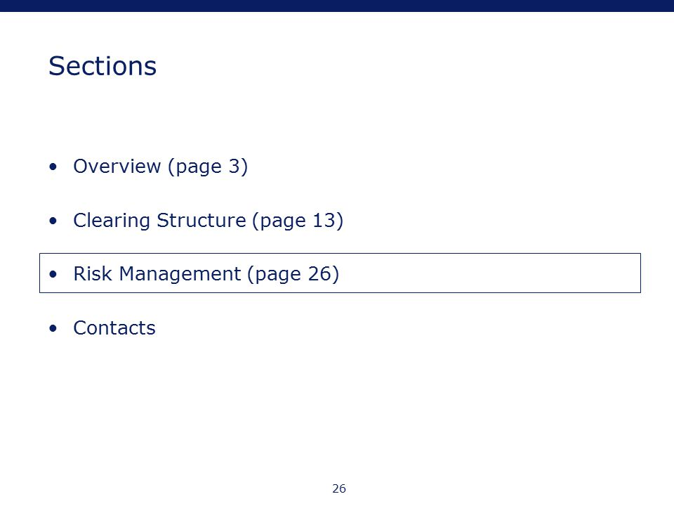 26 Sections Overview (page 3) Clearing Structure (page 13) Risk Management (page 26) Contacts