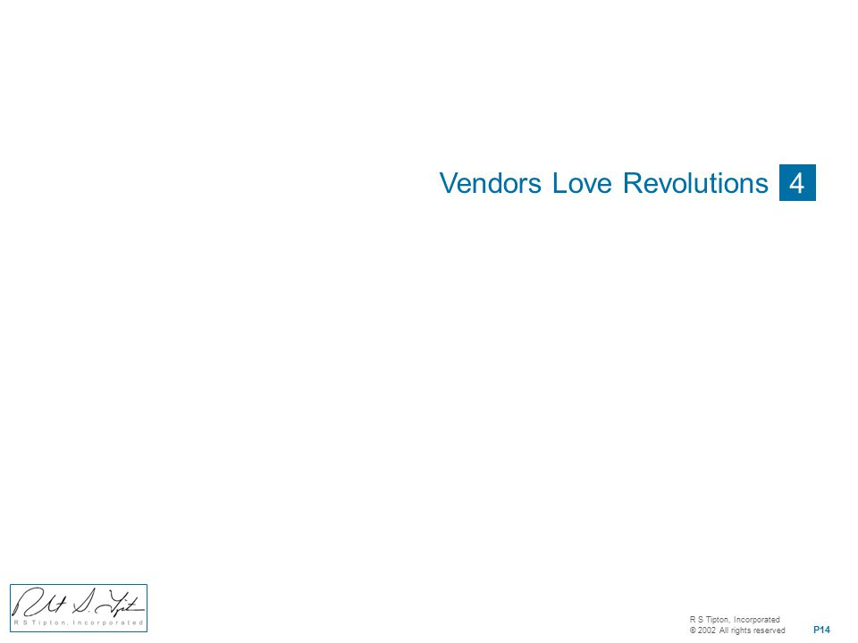 R S Tipton, Incorporated © 2002 All rights reserved P14 4 Vendors Love Revolutions