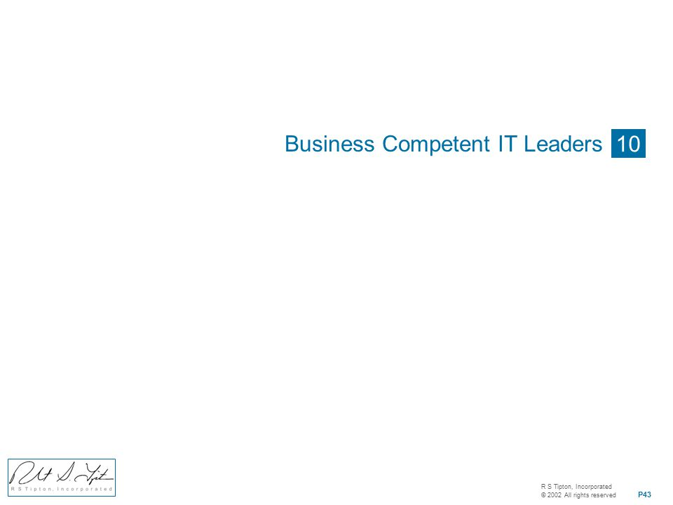 R S Tipton, Incorporated © 2002 All rights reserved P43 10 Business Competent IT Leaders