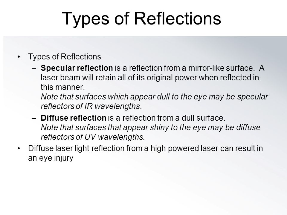 Types of Reflections –Specular reflection is a reflection from a mirror-like surface. A laser beam will retain all of its original power when reflecte