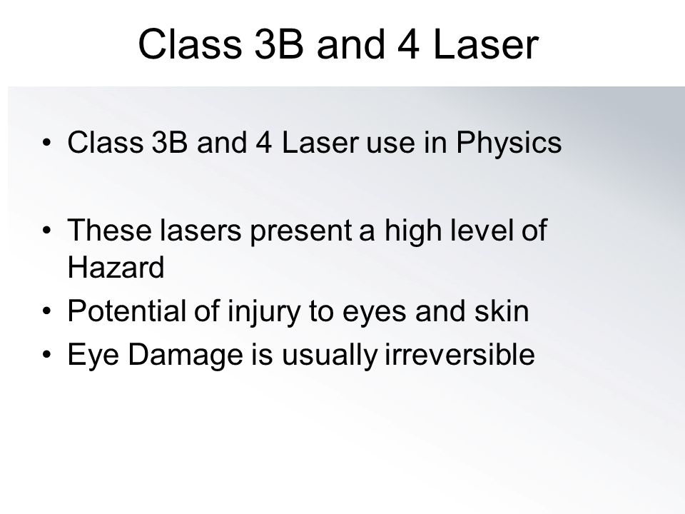 Class 3B and 4 Laser Class 3B and 4 Laser use in Physics These lasers present a high level of Hazard Potential of injury to eyes and skin Eye Damage i