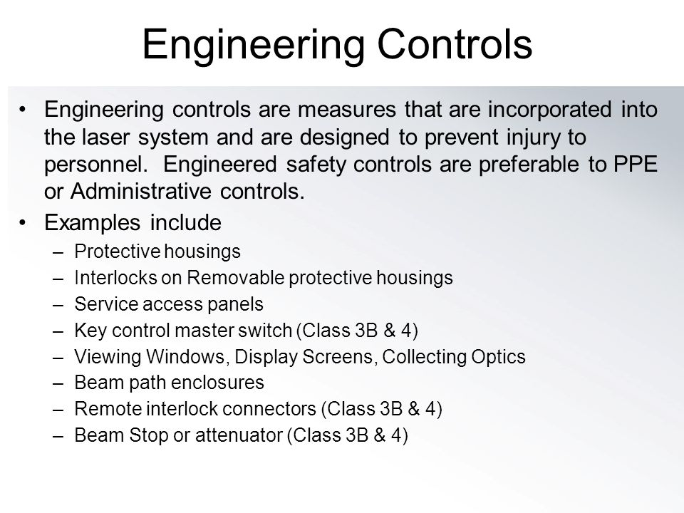 Engineering Controls Engineering controls are measures that are incorporated into the laser system and are designed to prevent injury to personnel. En