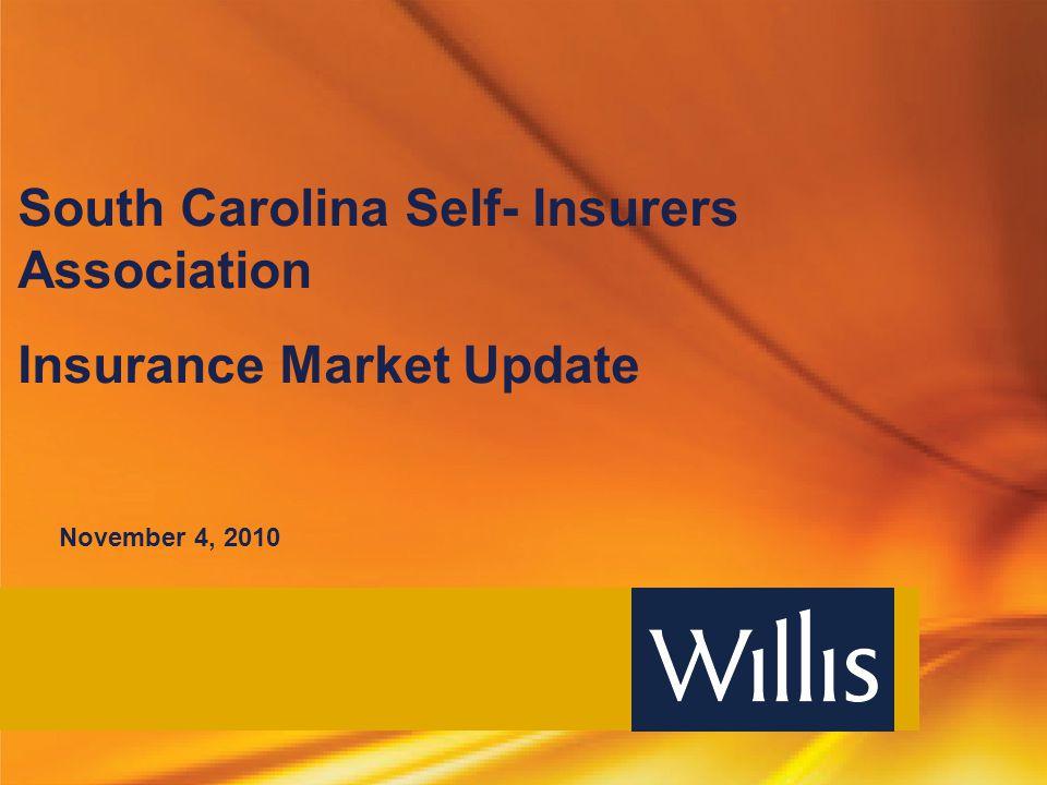 South Carolina Self- Insurers Association Insurance Market Update November 4, 2010