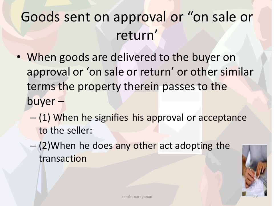 "Goods sent on approval or ""on sale or return' When goods are delivered to the buyer on approval or 'on sale or return' or other similar terms the prop"