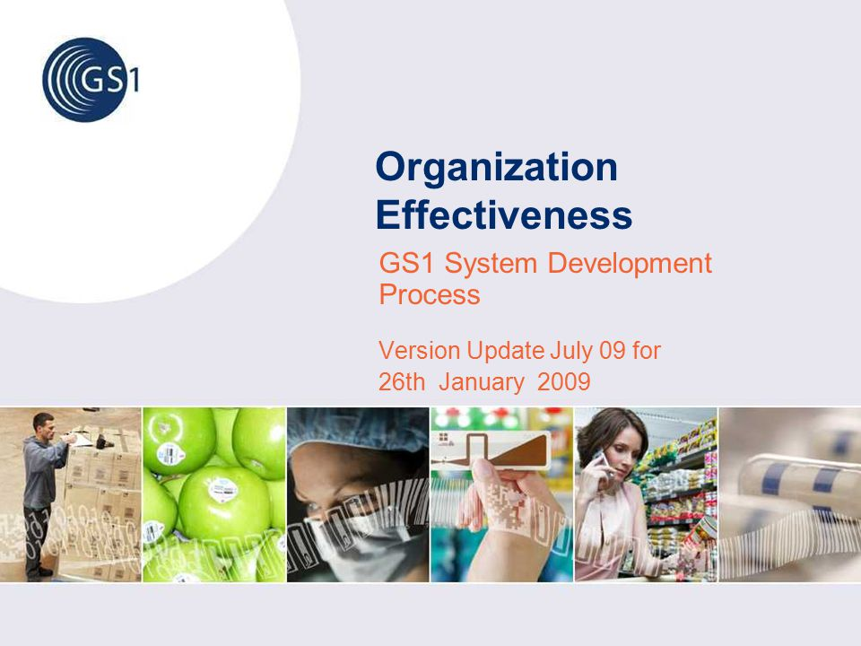 Organization Effectiveness GS1 System Development Process Version Update July 09 for 26th January 2009
