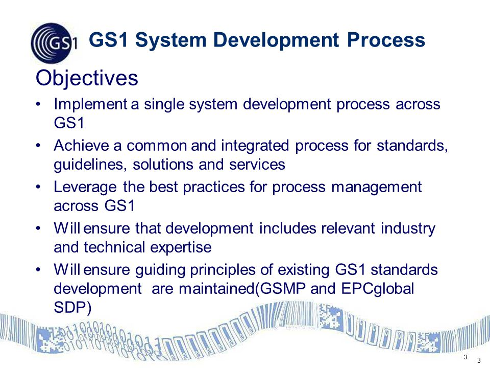 3 3 GS1 System Development Process Objectives Implement a single system development process across GS1 Achieve a common and integrated process for sta