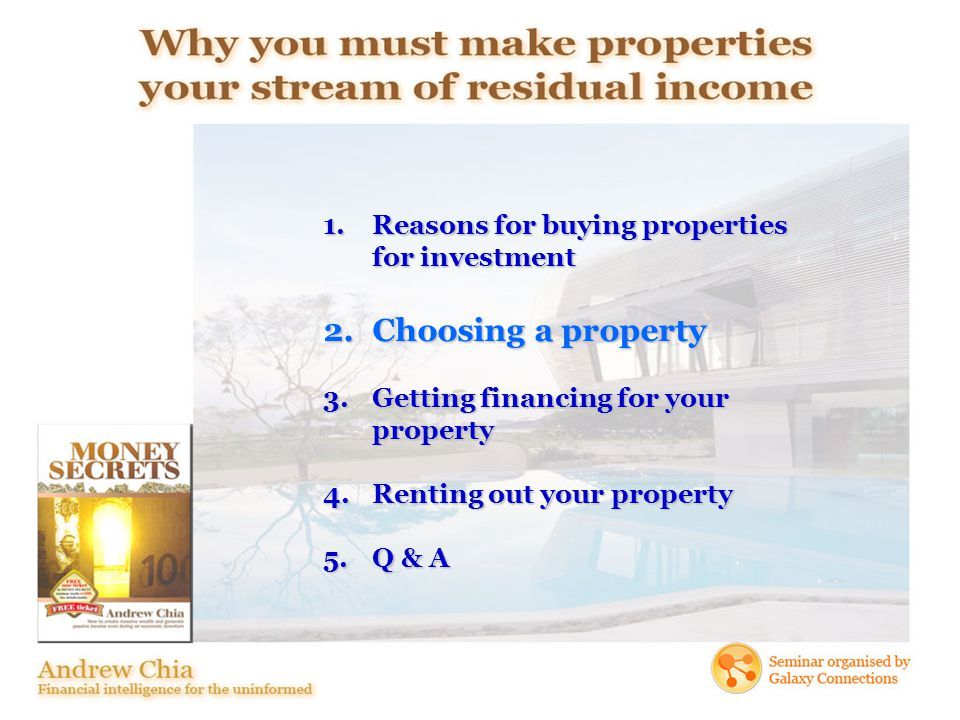 1.Reasons for buying properties for investment 2.Choosing a property 3.Getting financing for your property 4.Renting out your property 5.Q & A