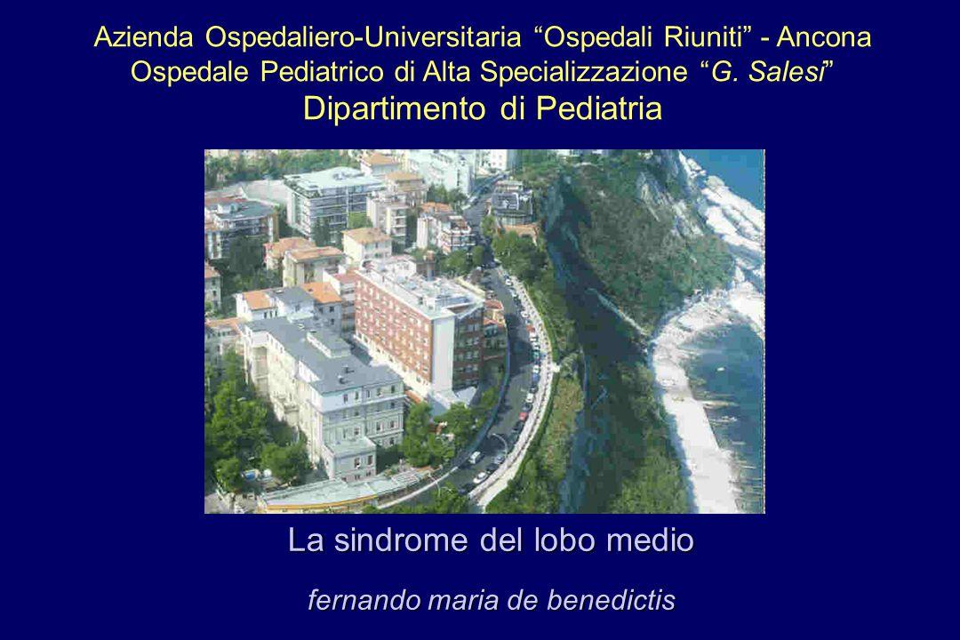 La sindrome del lobo medio fernando maria de benedictis Azienda Ospedaliero-Universitaria Ospedali Riuniti - Ancona Ospedale Pediatrico di Alta Specializzazione G.