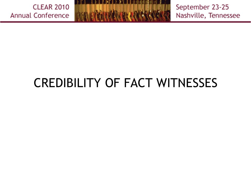 CREDIBILITY OF FACT WITNESSES