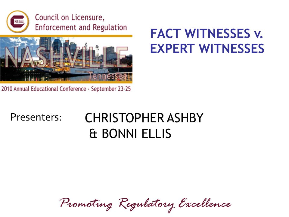 Presenters: Promoting Regulatory Excellence FACT WITNESSES v.