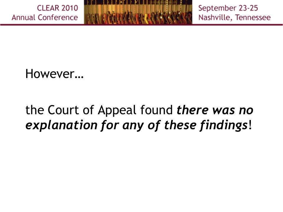 However… the Court of Appeal found there was no explanation for any of these findings!