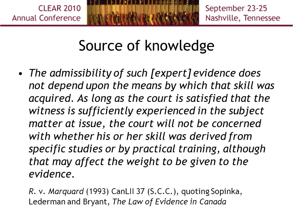 Source of knowledge The admissibility of such [expert] evidence does not depend upon the means by which that skill was acquired.