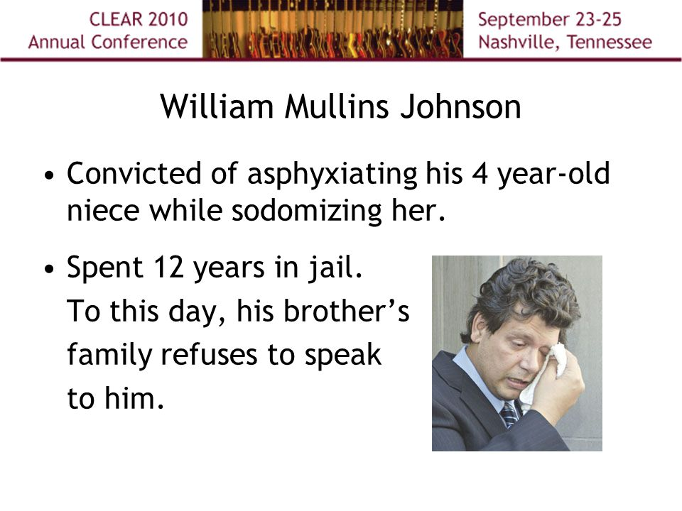William Mullins Johnson Convicted of asphyxiating his 4 year-old niece while sodomizing her.