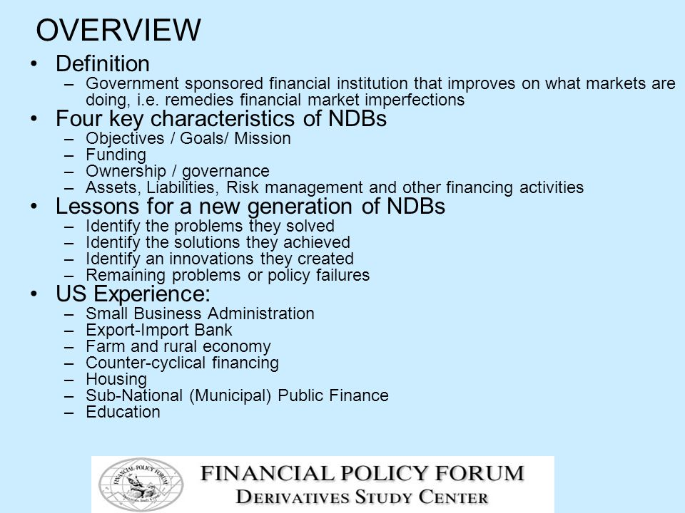 OVERVIEW Definition –Government sponsored financial institution that improves on what markets are doing, i.e.