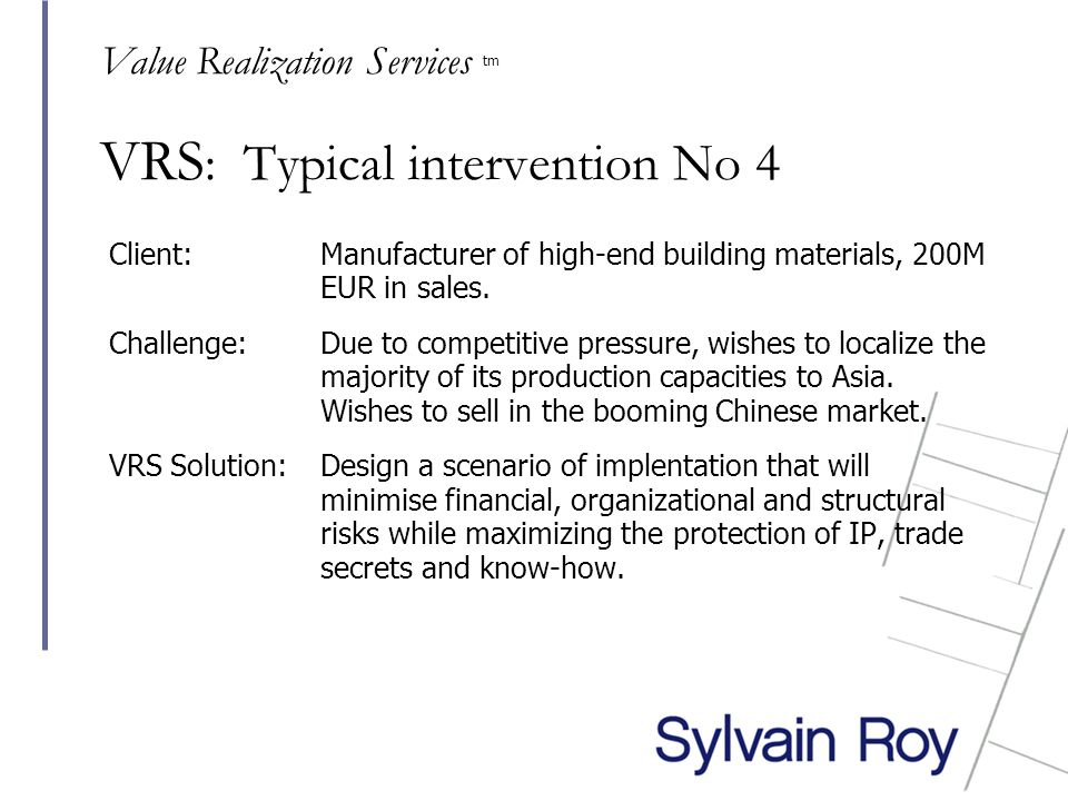 VRS : Typical intervention No 4 Client: Manufacturer of high-end building materials, 200M EUR in sales.