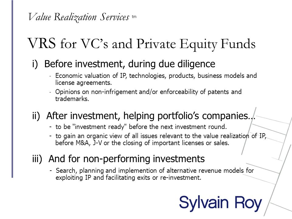VRS for VC's and Private Equity Funds i) Before investment, during due diligence - to be investment ready before the next investment round.