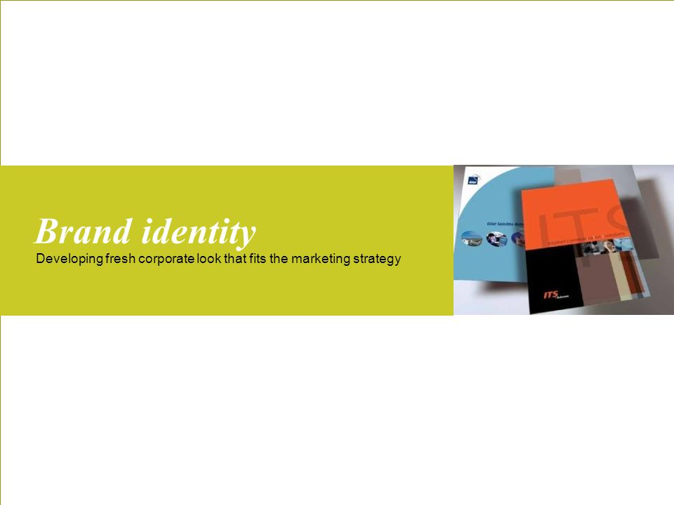 Developing fresh corporate look that fits the marketing strategy Brand identity