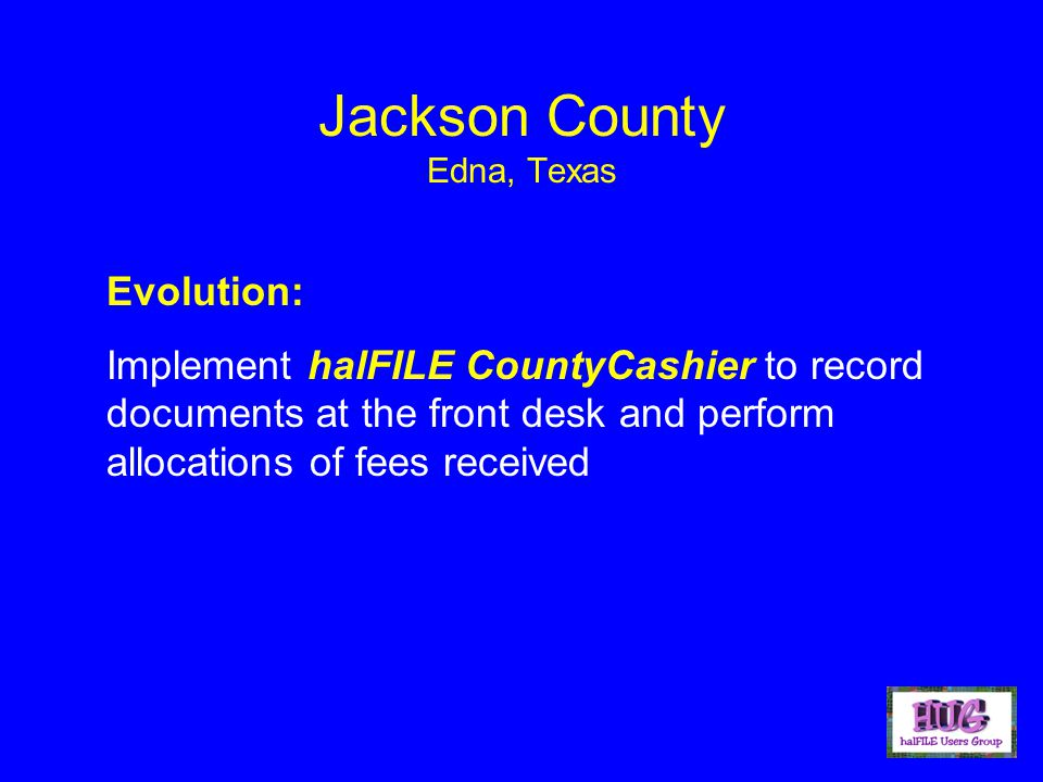 Jackson County Edna, Texas Evolution: Implement halFILE CountyCashier to record documents at the front desk and perform allocations of fees received