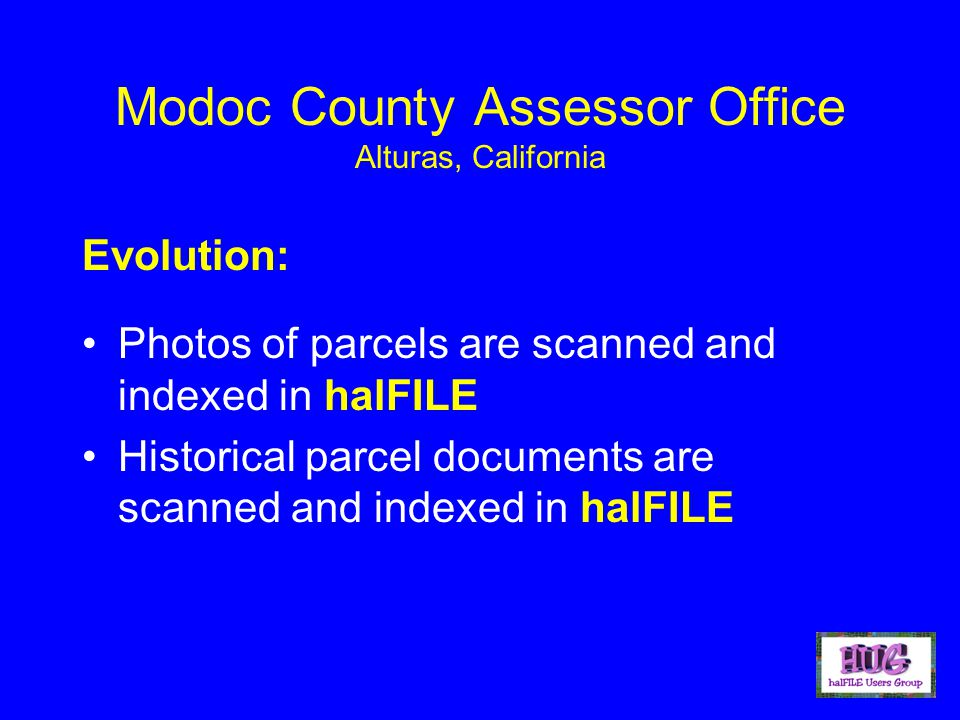 Modoc County Assessor Office Alturas, California Photos of parcels are scanned and indexed in halFILE Historical parcel documents are scanned and indexed in halFILE Evolution: