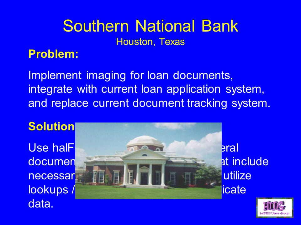 Southern National Bank Houston, Texas Problem: Implement imaging for loan documents, integrate with current loan application system, and replace current document tracking system.